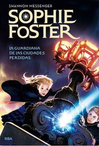 sophie-foster_la-guardiana-de-las-ciudades-perdidas_shanon-messenger_libro-MONL131